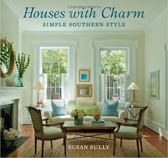 Houses with Charm   Simple Southern Style by Susan Sully