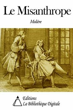 Le Misanthrope (French Edition) by Molière. $1.99. 143 pages. Publisher: Editions la Bibliothèque Digitale (January 14, 2013)