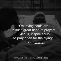 Faustina tells us Jesus desires we pray the Chaplet of Divine Mercy for the dying.see Marian's of the Immaculate Conception of Stockbridge, Mass. Catholic Quotes, Catholic Prayers, Catholic Saints, Roman Catholic, Religious Quotes, Spiritual Quotes, Faustina Kowalska, St Faustina, Year Of Mercy