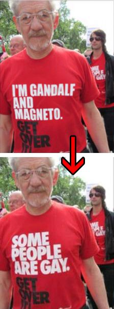 "Seen this one around? Ian McKellen was involved in a march to protest homophobia in the Catholic church, and was wearing a ""Some People are Gay. Get Over It"" T-shirt like many other protesters. The rest of the story can be read in the photoshopper's own words on his website, and no one was as surprised as him by what followed. Click through for it."