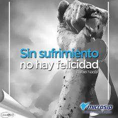 Sin sufrimiento no hay felicidad. (Rafael Nadal)