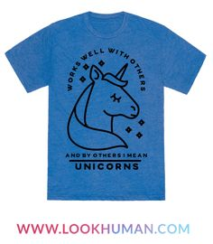 Works well with others and by others I mean unicorns. Show that mythical horned beings are your ideal coworkers then this funny unicorn shirt is for you!