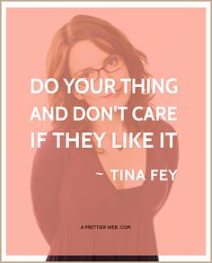 Quote from the great Tina Fey! #inspriation #quotes
