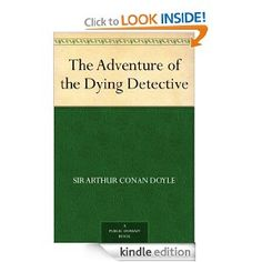 24. The Adventure of the Dying Detective, by Sir Arthur Conan Doyle.