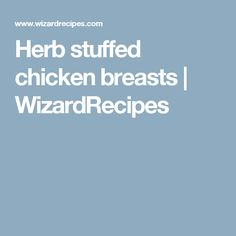Herb stuffed chicken breasts | WizardRecipes