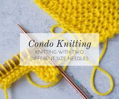 Condo Knitting: Knitting with Two Different Size Needles Also called odd pins knitting, this retro style of knitting will give an almost lace-like feel to your knits!