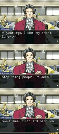 Phoenix Wright<<<the fact that this actually happens << wait this isn't an edit?!?!?!?
