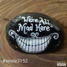 We're all mad here ♡ #paintedrock #findarock #paintedstones #paintedpebbles #finderskeepers #smile315 #paintedrocks #wereallmadhere