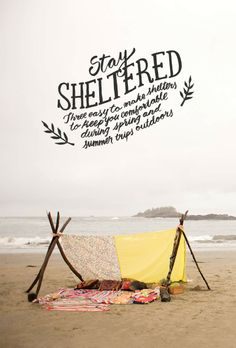 Whether you're taking a break from the surf on the beaches of Tofino, or camping out under the stars, we share three simple shelters to build that will keep you comfortable during your outdoor adventures this Spring and Summer. http://www.herschelsupply.com/the-journal-stay-sheltered