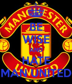 BE WISE AND HATE MAN UNITED. Another original poster design created with the Keep Calm-o-matic. Buy this design or create your own original Keep Calm design now. Manchester City, Manchester United, Ynwa Liverpool, Hate Men, Man United, Calm, The Unit, Football, Image