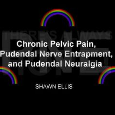 Chronic Pelvic Pain from Pudendal Nerve Entrapment, and Pudendal Neuralgia by Shawn Ellis
