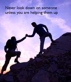 never-look-down-on-someone-unless-you-are-helping-them-up.png (600×700)