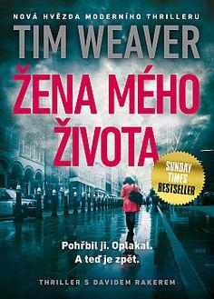 David Raker: Žena mého života - Tim Weaver | Databáze knih Best Sellers, Thriller, Roman, Ted, Angeles, Learning, Books, Movie Posters, David