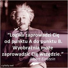 Logika zaprowadzi Cię z punktu A do punktu B. Big Words, Love Words, Words Quotes, Sayings, Pretty Words, Life Motivation, Albert Einstein, Daily Quotes, Travel Quotes