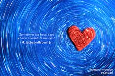 """""""Sometimes the heart sees what is invisible to the eye."""" ~ H. Jackson Brown Jr. #passion"""
