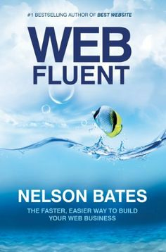 Web Fluent - The Faster, Easier Way to Build Your Web Business by Nelson Bates. $4.98. Author: Nelson Bates. 114 pages. Publisher: GoPublish.me (February 6, 2012)