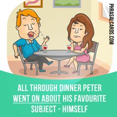 """""""Go on about"""" means """"to talk in an annoying way about something for a long time"""".  Example: All through dinner Peter went on about his favourite subject - himself."""