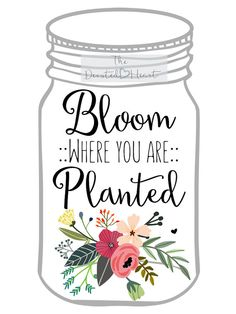 Bloom Where You Are Planted Mason Jar DIGITAL PDF FILE PRINT-Instant Download