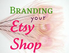 Ellarye Boutique: So...You Wanna Start an Etsy Shop? Part TWO - Creating a Brand