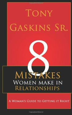 Eight Mistakes Women Make In Relationships: A Woman's Guide To Getting It Right by Tony A. Gaskins Sr.,http://www.amazon.com/dp/0984482237/ref=cm_sw_r_pi_dp_DeNLsb1H23317HZM