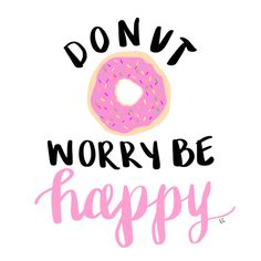 donut worry, be happy quote