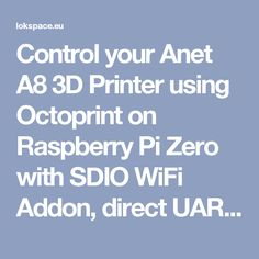 Control your Anet A8 3D Printer using Octoprint on Raspberry Pi Zero with SDIO WiFi Addon, direct UART connection and still have one free USB! – lokster // space