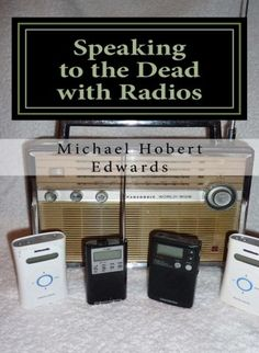 """Speaking to the Dead with Radios: Radio Sweep Electronic Voice Phenomena"" by Michael Hobert Edwards"