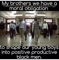We have a moral obligation to shape our young boys into positive productive black men