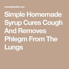 Natural Remedies For Cough Simple Homemade Syrup Cures Cough And Removes Phlegm From The Lungs Cold And Cough Remedies, Home Remedy For Cough, Natural Headache Remedies, Flu Remedies, Natural Health Remedies, Homemade Syrup, Cold Meals