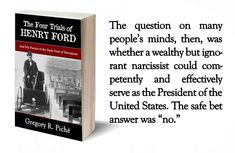 In Gregory R. Piche's new book, The Four Trials of Henry Ford, four landmark court cases reveal the dark side of Ford's legal clashes and the quirks of his character and personality that ushered his image in the public's imagination from mechanical savant and populist sage to isolated, imperious bigot. Below is an exclusive excerpt from the book.