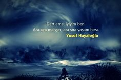 Dert etme, iyiyim ben. Ara sıra mahşer, ara sıra yaşama hırsı. - Yusuf Hayaloğlu / İyimser Bir Gül #sözler #anlamlısözler #güzelsözler #manalısözler #özlüsözler #alıntı #alıntılar #alıntıdır #alıntısözler