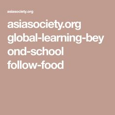 asiasociety.org global-learning-beyond-school follow-food
