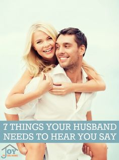 Stop letting your words destroy you marriage, but build it stronger. These are  the 7 things that your husband needs to hear often.