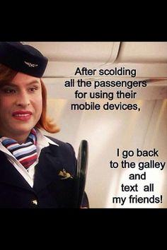 Said no Flight Attendant ever!