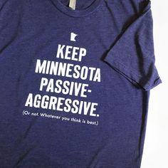 T-Shirt- Keep Minnesota Passive Aggressive