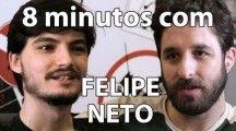 8 minutos com @Felipe Neto