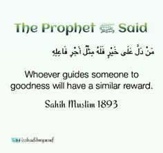 """""""Whoever guides someone to goodness will have a similar reward."""" 