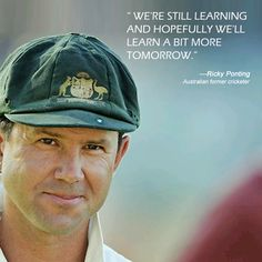 "#InspirationalQuote‬ : ""We're still learning and hopefully we'll learn a bit more tomorrow."" - #RickyPonting"
