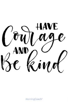 Have Courage and Be Kind! Always! We are your personal evolution system, 15 minutes a day towards a better you!