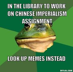 IN THE LIBRARY TO WORK ON CHINESE IMPERIALISM ASSIGNMENT, LOOK UP MEMES INSTEAD