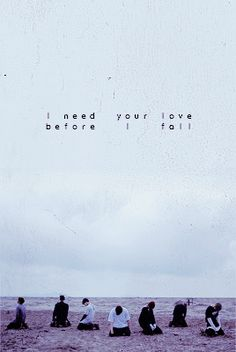 """I need your love before I fall""...one of my favorite BTS lyrics.  -@BeautyandthePoet"