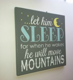 Let Him Sleep for when he wakes he will move by TheCountryNook