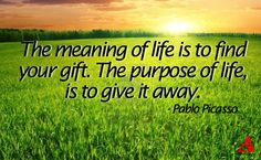 """""""The meaning of life is to find your gift. The purpose of life is to give it away."""" Pablo Picasso - What we build, becomes our Gift – Inspirational Story Meaning Of Life, Pablo Picasso, Our Life, Mindset, Meant To Be, Purpose, Finding Yourself, Knowledge, Inspirational Quotes"""