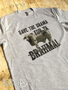 Save The Drama For Ya Brahma / heather gray graphic tee handmade, graphic tee, Rockin A Design, t shirt, cowgirl, western, rodeo, country, wholesale, rancher, cattle, bull, Brahman, show cattle, bulls