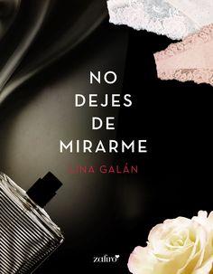 No dejes de mirarme, de Lina Galán. Una novela romántico-erótica que refleja el sufrimiento de la protagonista al enamorarse de un hombre casado, al tiempo...