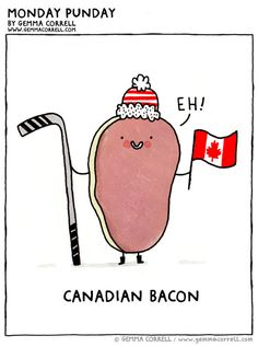 Happy Canada Day! So cute, absolutely love Gemma Correll. I want to eat this bacon and be its best friend.