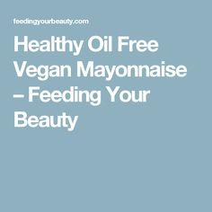 Healthy Oil Free Vegan Mayonnaise – Feeding Your Beauty
