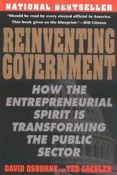 Reinventing Government: How the Entrepreneurial Spirit is Transforming the Public Sector (Plume) by David Osborne, http://www.amazon.com/dp/0452269423/ref=cm_sw_r_pi_dp_eJ28rb05BH2GT