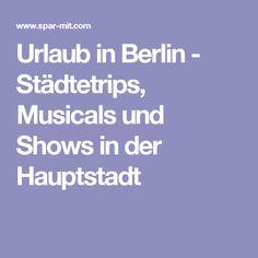 Urlaub in Berlin - Städtetrips, Musicals und Shows in der Hauptstadt