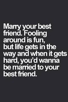 I AM MARRIED TO MY BEST FRIEND! And if anyone try's to take that away from me they will see a side of crazy they've never seen